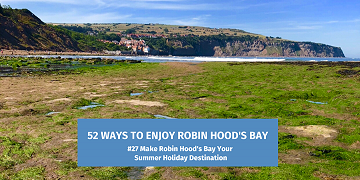 52 Ways To Enjoy Robin Hood's Bay: #27 Make Robin Hood's Bay Your Summer Holiday Destination