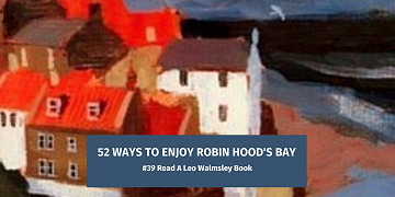 52 Way's To Enjoy Robin Hood's Bay: #39 Read A Leo Walmsley Book