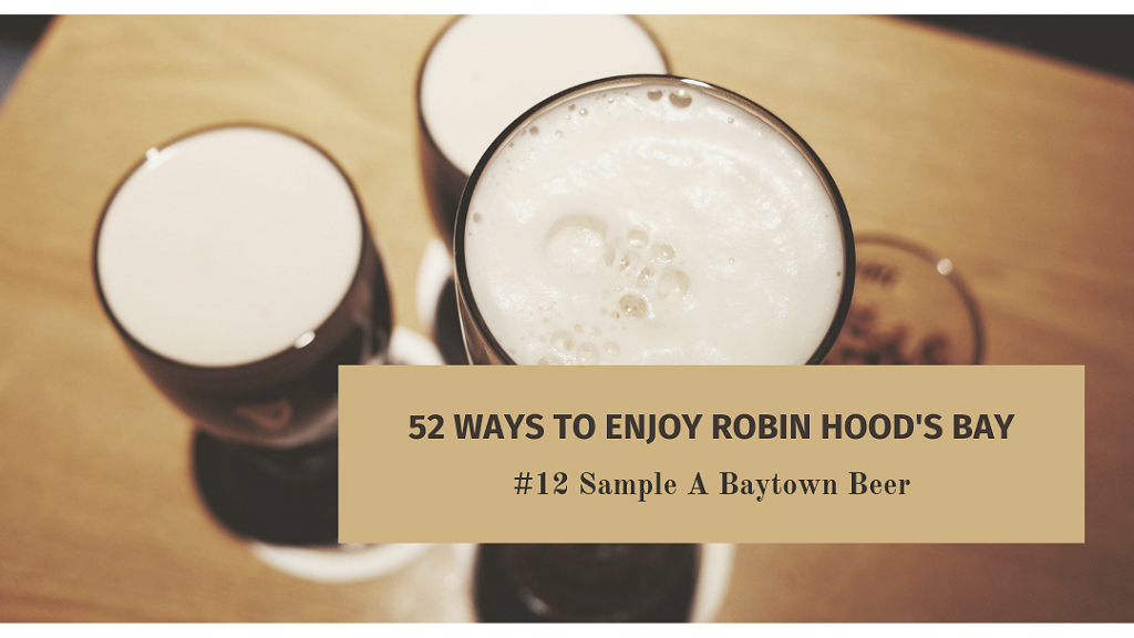 52 Ways To Enjoy Robin Hood's Bay: #12 Sample A Baytown Beer