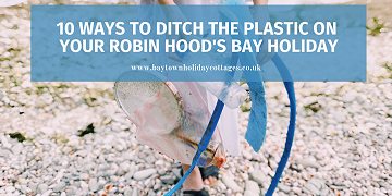10 Ways To Ditch The Plastic On Your Robin Hood's Bay Holiday