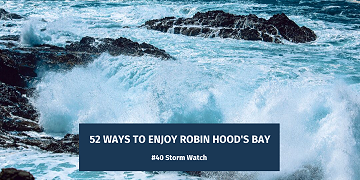 52 Ways To Enjoy Robin Hood's Bay: #40 Storm Watch