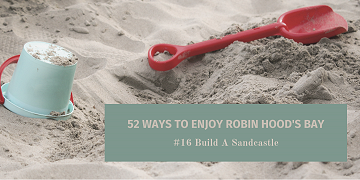 52 Ways to Enjoy Robin Hood's Bay: #16 Build A Sandcastle