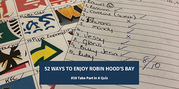 52 Way's To Enjoy Robin Hood's Bay: #38 Take Part In A Quiz