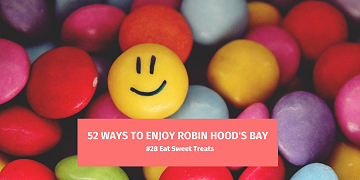 52 Ways To Enjoy Robin Hood's Bay: #28 Eat Sweet Treats