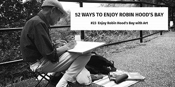 52 Ways To Enjoy Robin Hood's Bay: #23 Enjoy Robin Hood's Bay With Art