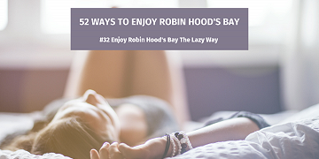 52 Ways To Enjoy Robin Hood's Bay: #32 Enjoy Robin Hood's Bay The Lazy Way