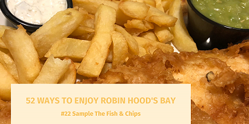 52 Ways To Enjoy Robin Hood's Bay: #22 Sample the Fish & Chips