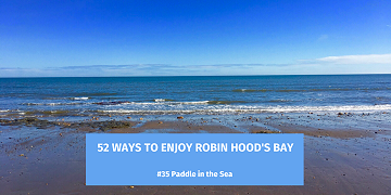 52 Ways to Enjoy Robin Hood's Bay: #35 Paddle in the Sea