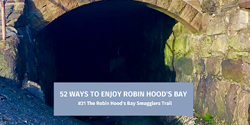 52 Ways To Enjoy Robin Hood's Bay: #31 The Robin Hood's Bay Smugglers Trail