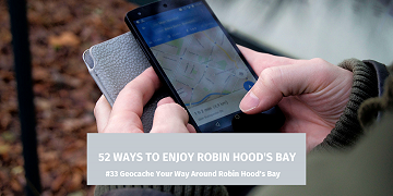 52 Ways to Enjoy Robin Hood's Bay: #33 Geocache Your Way Around Robin Hood's Bay