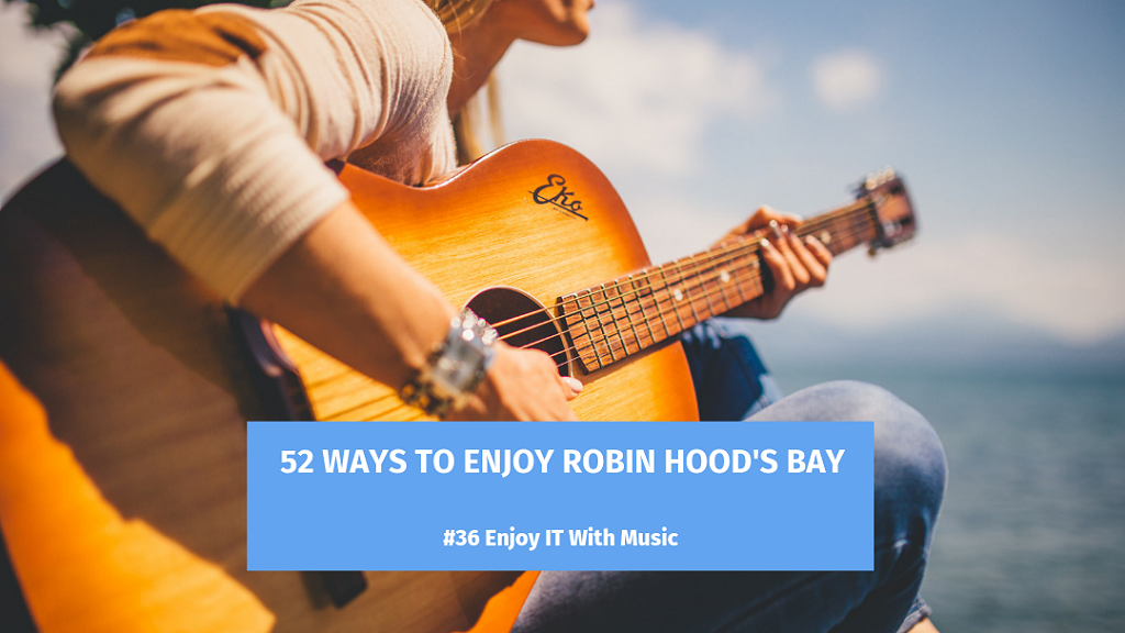 52 Ways To Enjoy Robin Hood's Bay: #36 Enjoy It With Music