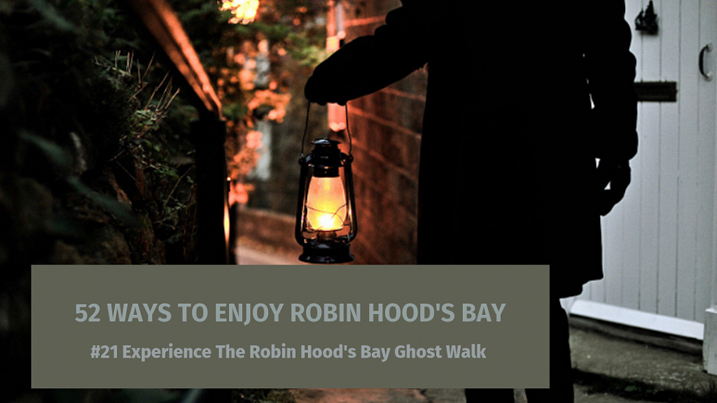 52 Ways To Enjoy Robin Hood's Bay: #21 Experience The Robin Hood's Bay Ghost Walk