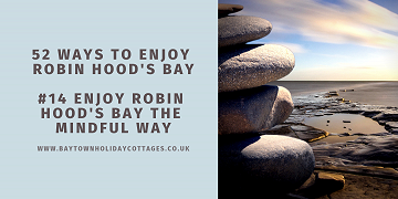 52 Ways To Enjoy Robin Hood's Bay: #14 Enjoy Robin Hood's Bay The Mindful Way